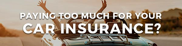 Paying too much for your car insurance?